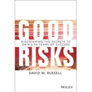 Good Risks: Discovering the Secrets to Orix's 50 Years of Success by Russell, David W., 9781118990674