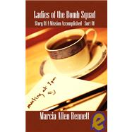 Ladies of the Bomb Squad : Story Of A Mission Accomplished - Sort Of by Bennett, Marcia Allen, 9781432720674