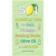 501 Amazing Uses for Salt, Vinegar, Baking Soda, Olive Oil and Lemons by Westdale, Laura M., 9781626860674