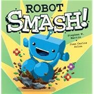 Robot SMASH! by Martin, Stephen W.; Solon, Juan Carlos, 9781771470674