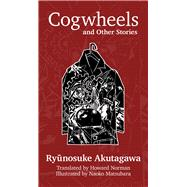 Cogwheels and Other Stories by Akutagawa, Ryunosuke; Norman, Howard; Matsubara, Naoko, 9781771610674