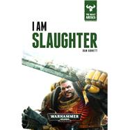 I Am Slaughter by Abnett, Dan, 9781784960674