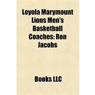 Loyola Marymount Lions Men's Basketball Coaches : Ron Jacobs by , 9781156290675