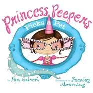 Princess Peepers Picks a Pet by Calvert, Pam; Mourning, Tuesday, 9781477810675
