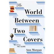 The World Between Two Covers: Reading the Globe by Morgan, Ann, 9781631490675