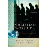 Christian Worship: Its Theology And Practice by Segler, Franklin M.; Bradley, Randall, 9780805440676