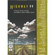 Highway 99 : A Literary Journey Through California's Great Central Valley by Yogi, Stan, 9781597140676
