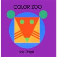 Color Zoo Board Book by Ehlert, Lois, 9780694010677