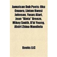 Jamaican Dub Poets : Oku Onuora, Linton Kwesi Johnson, Yasus Afari, Jean Binta Breeze, Mikey Smith, D'bi Young, Ahdri Zhina Mandiela by , 9781157190677