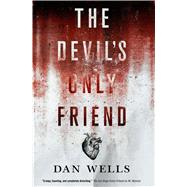The Devil's Only Friend by Wells, Dan, 9780765380678