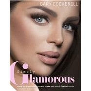 Simply Glamorous Make-up Transformations to Make You Look & Feel Fabulous by Cockerill, Gary, 9781250070678
