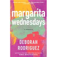 Margarita Wednesdays Making a New Life by the Mexican Sea by Rodriguez, Deborah, 9781476710679