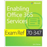 Exam Ref 70-347 Enabling Office 365 Services by Thomas, Orin, 9781509300679