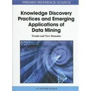 Knowledge Discovery Practices and Emerging Applications of Data Mining by Kumar, A. v. Senthil, 9781609600679