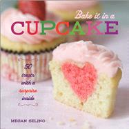 Bake It in a Cupcake 50 Treats with a Surprise Inside by Seling, Megan, 9781449420680