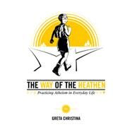 The Way of the Heathen by Christina, Greta, 9781634310680