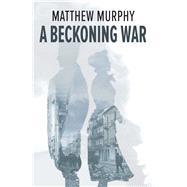 A Beckoning War by Murphy, Matthew, 9781771860680