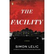 The Facility A Novel by Lelic, Simon, 9780143120681