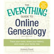 The Everything Guide to Online Genealogy: Trace Your Roots, Share Your History, and Create Your Family Tree by Powell, Kimberly, 9781440570681