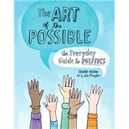 The Art of the Possible An Everyday Guide to Politics by Keenan, Edward; McLaughlin, Julie, 9781771470681