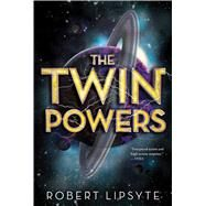 The Twin Powers by Lipsyte, Robert, 9780544540682