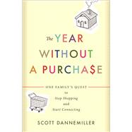The Year Without a Purchase: One Family's Quest to Stop Shopping and Start Connecting by Dannemiller, Scott, 9780664260682