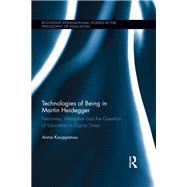 Technologies of Being in Martin Heidegger: Nearness, metaphor and the question of education in digital times by Kouppanou; Anna, 9781138220683