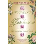 Founding Gardeners by Wulf, Andrea, 9780307390684