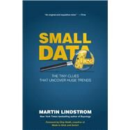 Small Data The Tiny Clues That Uncover Huge Trends by Lindstrom, Martin; Heath, Chip, 9781250080684