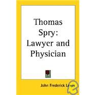 Thomas Spry : Lawyer and Physician by Lewis, John Frederick, 9781419160684
