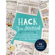 Hack Your Journal Stay Organized & Record Everything that Matters with One Notebook by Lark Crafts, 9781454710684