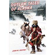 Outlaw Tales of Alaska by Heaton, John W., 9781493010684