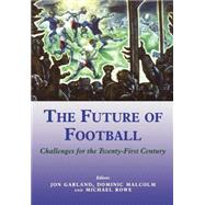 The Future of Football: Challenges for the Twenty-First Century by Garland; Jon, 9780714650685