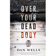 Over Your Dead Body by Wells, Dan, 9780765380685
