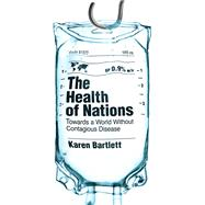 The Health of Nations Towards a World Without Contagious Disease by Bartlett, Karen, 9781786070685