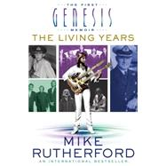 The Living Years The First Genesis Memoir by Rutherford, Mike, 9781250060686