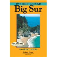 Day Hikes Around Big Sur, 2nd 99 Great Hikes by Stone, Robert, 9781573420686