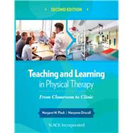Teaching and Learning in Physical Therapy From Classroom to Clinic by Plack, Margaret; Driscoll, Maryanne, 9781630910686