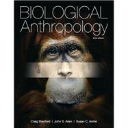 Biological Anthropology by Stanford, Craig; Allen, John S.; Anton, Susan C., 9780205150687