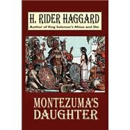 Montezuma's Daughter by Haggard, H. Rider, 9780809530687