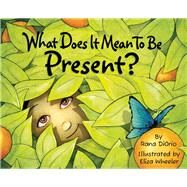 What Does It Mean to be Present? by Diorio, Rana; Wheeler, Eliza, 9780984080687