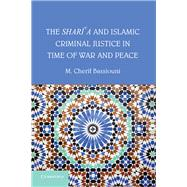 The Shari'a and Islamic Public Law in Time of War and Peace by Bassiouni, M. Cherif, 9781107040687