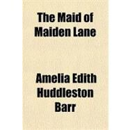 The Maid of Maiden Lane by Barr, Amelia Edith Huddleston, 9781153710688