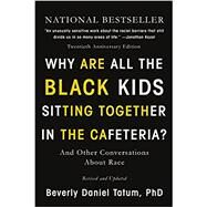 Why Are All the Black Kids Sitting Together in the Cafeteria? by Tatum, Beverly Daniel, 9780465060689