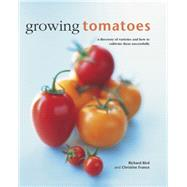 Growing Tomatoes: A Directory of Varieties and How to Cultivate Them Successfully by Bird, Richard; France, Christine, 9780754830689