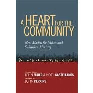 A Heart for the Community New Models for Urban and Suburban Ministry by Fuder, John Dr.; Castellanos, Noel; Perkins, John, 9780802410689