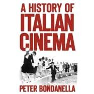 A History of Italian Cinema by Bondanella, Peter, 9781441160690
