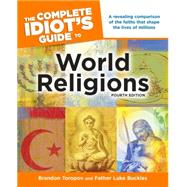 The Complete Idiot's Guide to World Religions by Toropov, Brandon; Buckles, Luke, 9781615640690