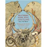 Feathers, Paws, Fins, and Claws: Fairy-tale Beasts by Jones, Christine A.; Schacker, Jennifer, 9780814340691