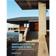 Women Architects and Modernism in India: Narratives and Contemporary Practices by Desai; Madhavi, 9781138210691